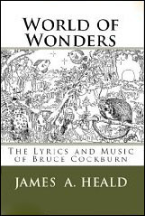 World of Wonders: the Lyrics and Music of Bruce Cockburn - by Jim Heald