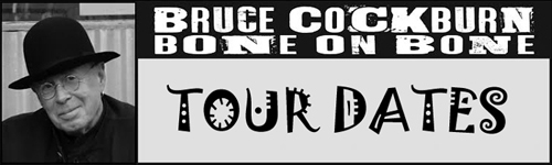 Bruce Cockburn - tour dates Bone On Bone